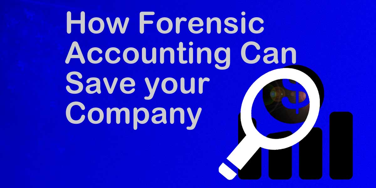 How Forensic Accounting Can Save Your Company