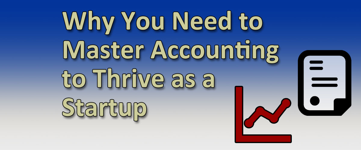 Why You Need to Master Accounting to Thrive as a Startup