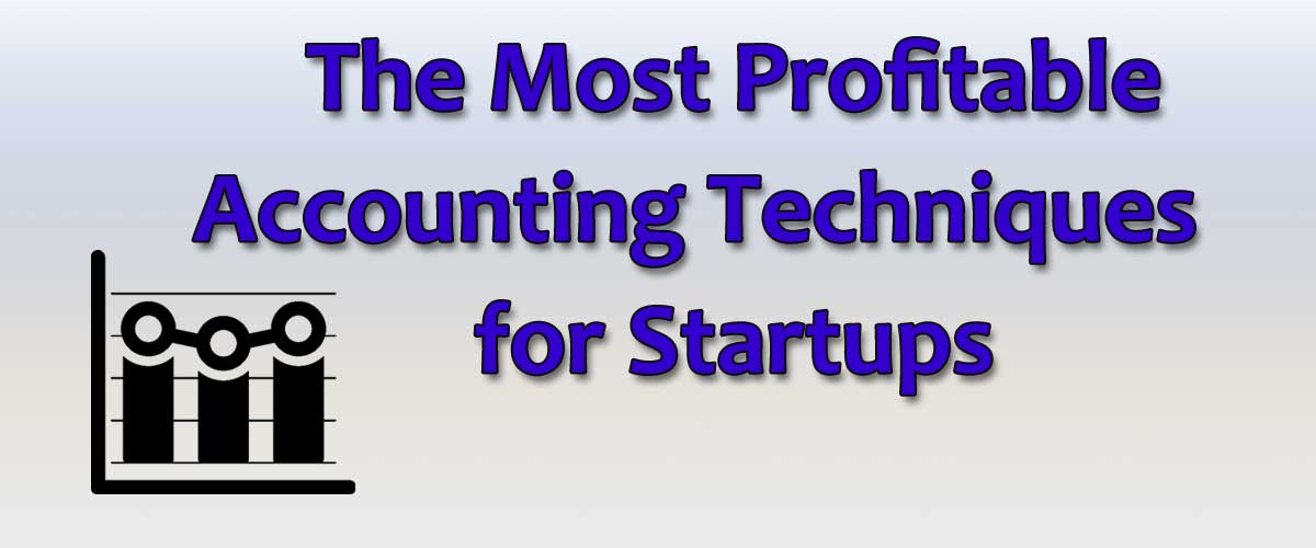 The Most Profitable Accounting Techniques for Startups